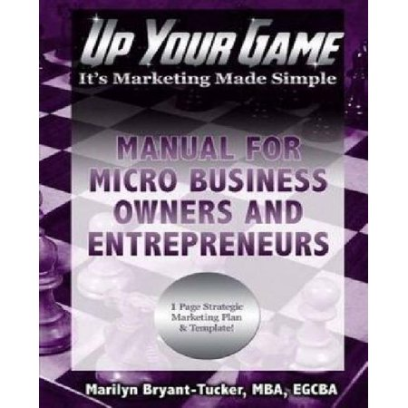 Up Your Game  Its Marketing Made Simple   Manual For Micro Business Owners And Entrepreneurs