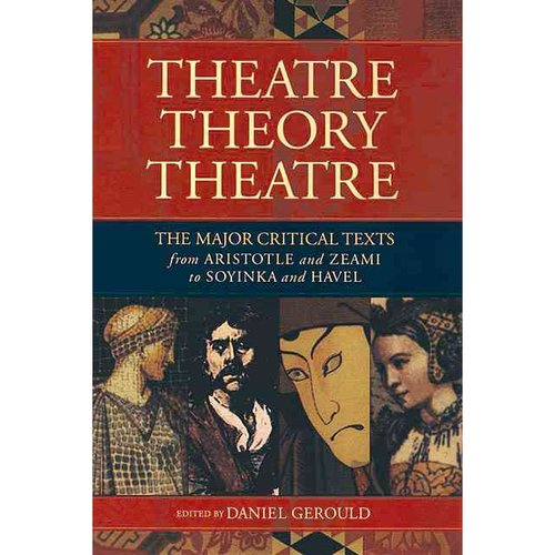 Theater/Theory/Theatre: The Major Critical Texts from Aristotle and Zeami to Soyinka and Havel
