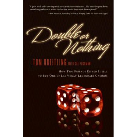 Double or Nothing: How Two Friends Risked it All to Buy One of Las Vegas' Legendary Casinos If Tom Sawyer and Huck Finn had come of age at the end of the 20th century looking for an all-American adventure, they probably would've headed for Vegas. They'd have been hard-pressed to go on a wilder ride than the one taken by Tom Breitling and T