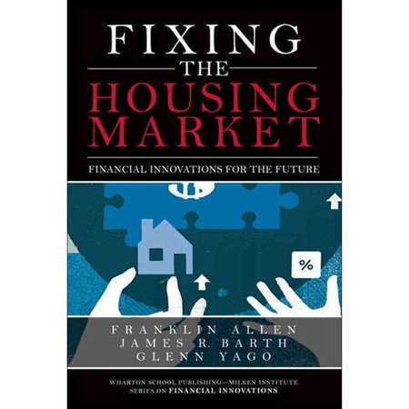 Fixing The Housing Market  Financial Innovations For The Future