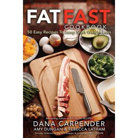 Fat Fast Cookbook : 50 Easy Recipes to Jump Start Your Low Carb Weight
