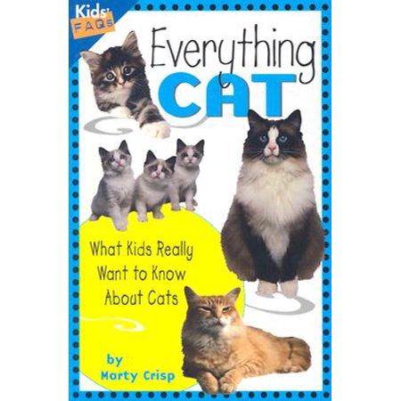 Know About Cats - Everything Cat : What Kids Really Want to Know about Cats