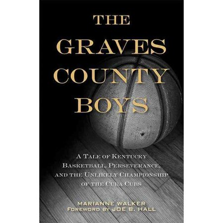 The Graves County Boys  A Tale Of Kentucky Basketball  Perseverance  And The Unlikely Championship Of The Cuba Cubs