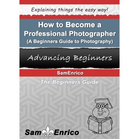 How to Become a Professional Photographer (A Beginners Guide to Photography) -