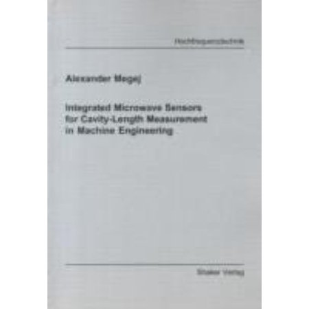 Integrated Microwave Sensors for Cavity-length Measurement in Machine Engineering (Berichte aus der Hochfrequenztechnik)