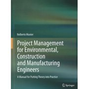 Project Management for Environmental, Construction and Manufacturing Engineers : A Manual for Putting Theory Into Practice