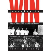 Learning to Win : Sports, Education, and Social Change in Twentieth-Century North Carolina
