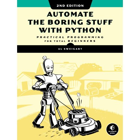 Automate the Boring Stuff with Python, 2nd Edition : Practical Programming for Total (The Best Programming Language For Beginners)