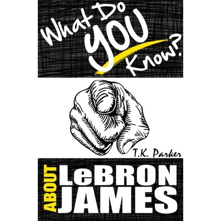 What Do You Know About LeBron James? The Unauthorized Trivia Quiz Game Book About LeBron James Facts - - Quiz About Halloween