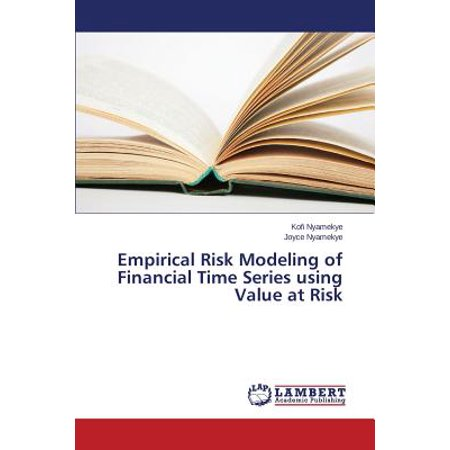 Modeling Financial Time Series (Empirical Risk Modeling of Financial Time Series Using Value at Risk)