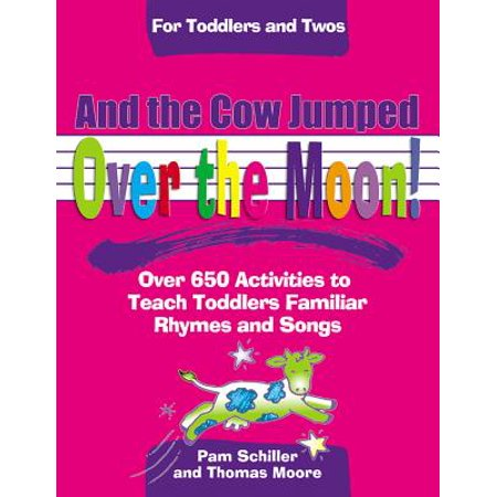 And the Cow Jumped Over the Moon : Over 650 Activities to Teach Toddlers Using Familiar Rhymes and - Halloween Songs And Rhymes For Toddlers