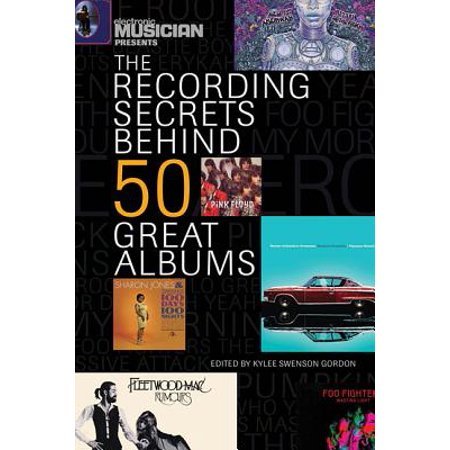 Electronic Musician Presents the Recording Secrets Behind 50 Great Albums ()