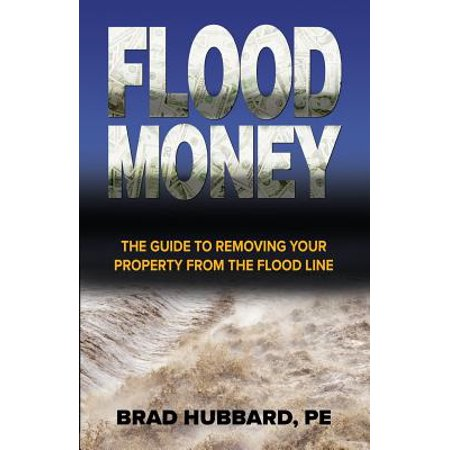 Flood Money : The Guide to Moving Your Property from the Flood Line