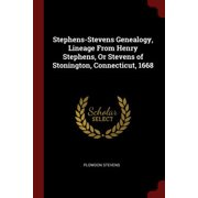 Stephens-Stevens Genealogy, Lineage from Henry Stephens, or Stevens of Stonington, Connecticut, 1668