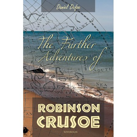 The Further Adventures of Robinson Crusoe - eBook (Adventures Of Robinson Crusoe A Sailor From York)