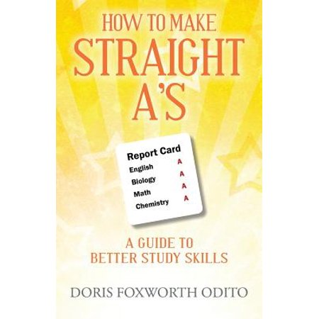 Study Skills Guide - How to Make Straight A's : A Guide to Better Study Skills