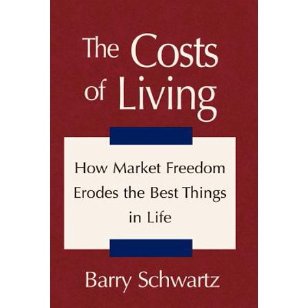 The Costs of Living : How Market Freedom Erodes the Best Things in (Best Cost Of Living)