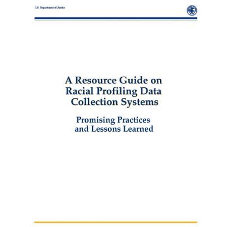 A Resource Guide on Racial Profiling Data Collection Systems: Promising Practices and Lessons Learned by