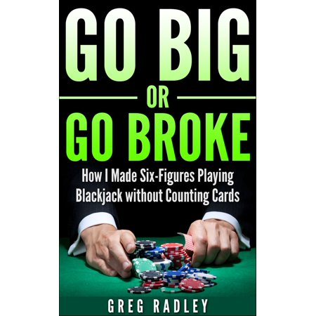 Go Big or Go Broke: How I Made Six-Figures Playing Blackjack without Counting Cards - eBook