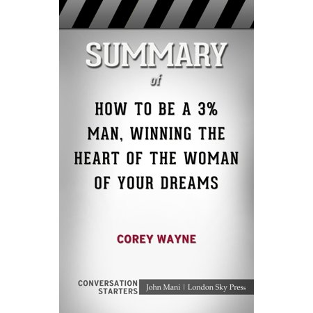 Summary of How To Be A 3% Man, Winning The Heart Of The Woman Of Your Dreams -