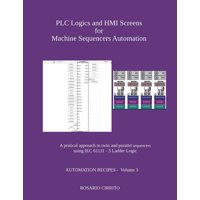 Plc Logics and Hmi Screens for Machine Sequencers Automation: A Pratical Approach to Twin and Parallel Sequencers Using Iec 61131 - 3 Ladder Logic