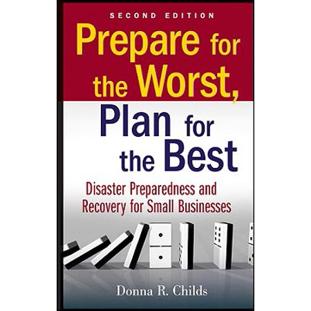 Prepare for the Worst, Plan for the Best : Disaster Preparedness and Recovery for Small (Expect The Best Plan For The Worst)