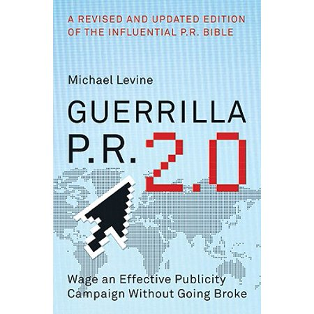 Guerrilla P.R. 2.0 : Wage an Effective Publicity Campaign Without Going
