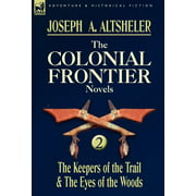 The Colonial Frontier Novels : 2-The Keepers of the Trail & the Eyes of the Woods