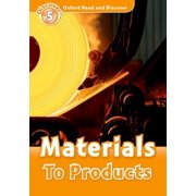 Oxford Read and Discover : Level 5: Materials to Products