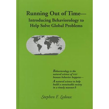 Running Out of Time : Introducing Behaviorology to Help Solve Global