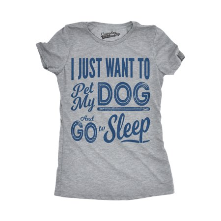 Womens I Just Want To Pet My Dog and Go To Sleep Funny T shirts Novelty Dog Lover T shirt](Dogs Dressed Up Funny)