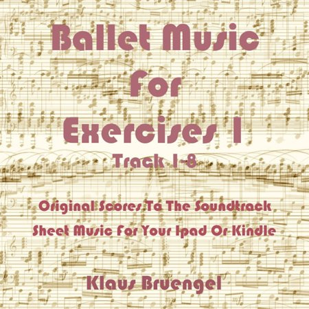 Exercise Cd - Ballet Music For Exercises 1, Track 1-8 - eBook