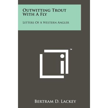 Outwitting Trout with a Fly : Letters of a Western Angler