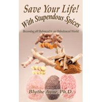 Save Your Life with Stupendous Spices : : Becoming PH Balanced in an Unbalanced World