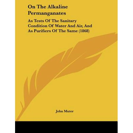 On the Alkaline Permanganates : As Tests of the Sanitary Condition of Water and Air, and as Purifiers of the Same (1868) On the Alkaline Permanganates: As Tests of the Sanitary Condition of Water and Air, and as Purifiers of the Same (1868)