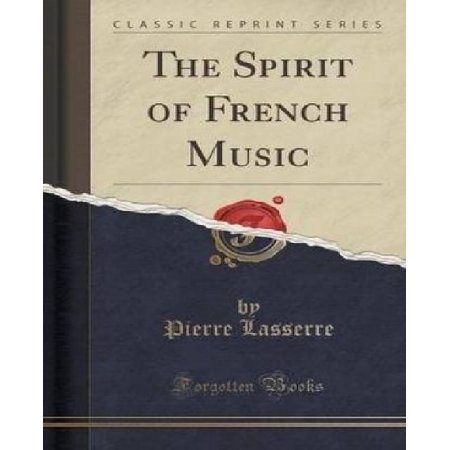 The Spirit Of French Music  Classic Reprint