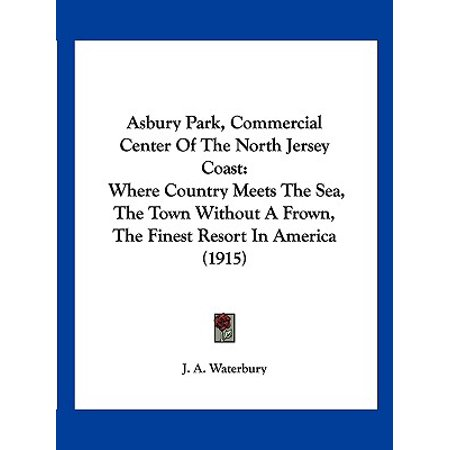 Asbury Park, Commercial Center of the North Jersey Coast : Where Country Meets the Sea, the Town Without a Frown, the Finest Resort in America (North Hills Town Center)