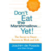 Don't Eat the Marshmallow Yet! : The Secret to Sweet Success in Work and Life