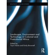 Landscape, Environment and Technology in Colonial and Postcolonial Africa - eBook