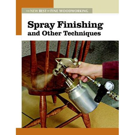 Spray Finishing and Other Techniques : The New Best of Fine (Best Hvlp Spray Gun For Wood Finishing)