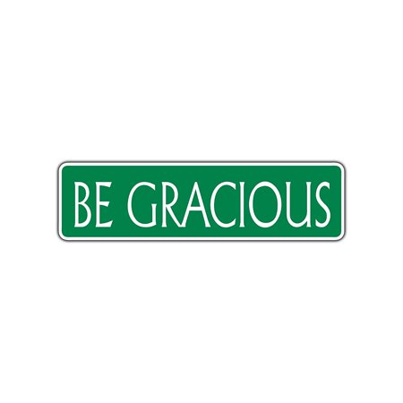 Be Gracious Collectible Eco-Friendly Aluminum Metal Novelty Street Sign Wall 4x13.5
