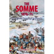The Somme 1870-71 : The Winter Campaign in Picardy