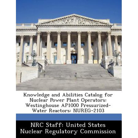 Knowledge and Abilities Catalog for Nuclear Power Plant Operators : Westinghouse Ap1000 Pressurized-Water Reactors: