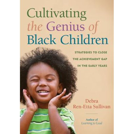 Cultivating the Genius of Black Children : Strategies to Close the Achievement Gap in the Early (Articles On Closing The Achievement Gap In Education)