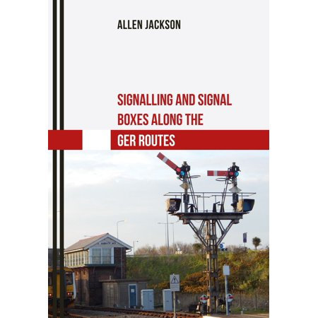 Signalling and Signal Boxes along the GER Routes - eBook Signal Routing Box