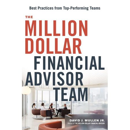 The Million-Dollar Financial Advisor Team : Best Practices from Top Performing