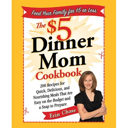 The $5 Dinner Mom Cookbook : 200 Recipes for Quick, Delicious, and Nourishing Meals That Are Easy on the Budget and a Snap to Prepare](Healthy Halloween Recipes For Dinner)