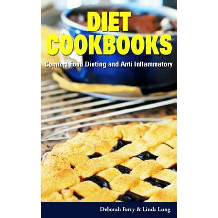 Diet Cookbooks: Comfort Food Dieting and Anti Inflammatory -