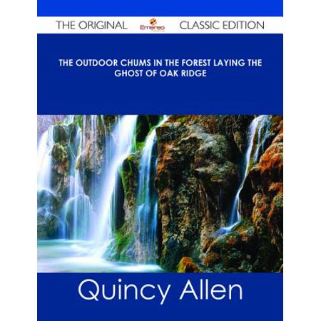 The Outdoor Chums in the Forest Laying the Ghost of Oak Ridge - The Original Classic Edition -