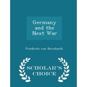 Germany and the Next War - Scholar's Choice Edition